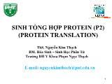 Sinh tổng hợp protein (p2) (protein translation) - Ths. Nguyễn Kim Thạch