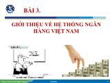 Giáo trình Tài chính ngân hàng - Bài 3: Giới thiệu về hệ thống ngân hàng Việt Nam